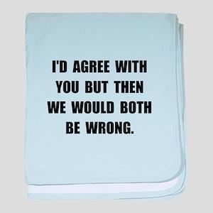 Both Be Wrong baby blanket