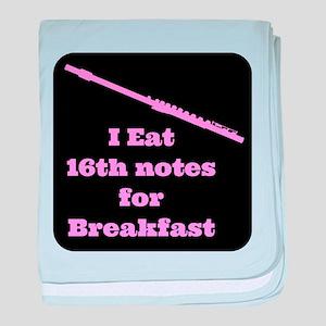 Flute I eat 16th notes for Breakfast baby blanket