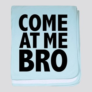 COME AT ME BRO baby blanket
