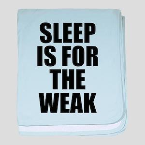 Sleep Is For The Weak baby blanket