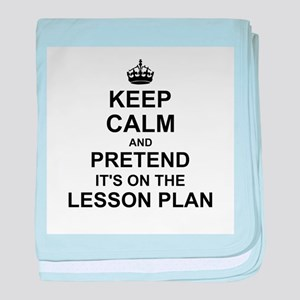 Keep Calm and Pretend its on the lesson plan baby