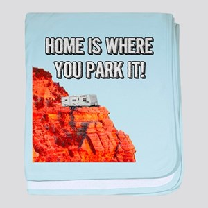 Home Is Where You Park It - Travel Tr baby blanket
