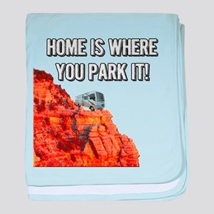 Home Is Where You Park It - Class A baby blanket