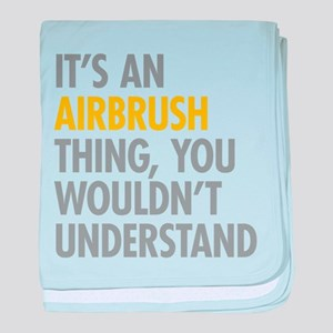Its An Airbrush Thing baby blanket
