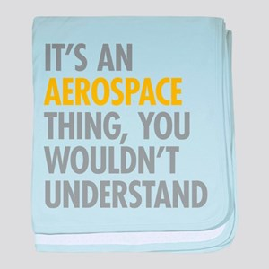 Its An Aerospace Thing baby blanket