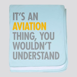 Its An Aviation Thing baby blanket