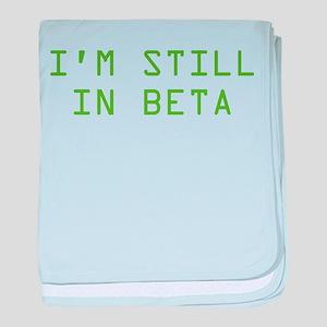 I'm Still In Beta baby blanket