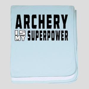 Archery Is My Superpower baby blanket