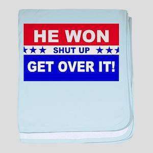 He Won Shut Up Get Over It! baby blanket