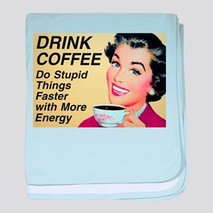 Drink coffee do stupid things faster baby blanket
