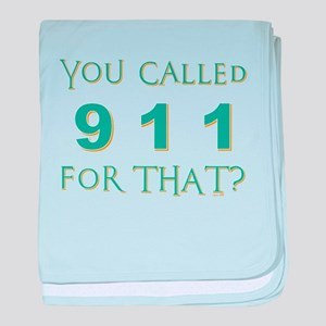 YOU CALLED 911 baby blanket