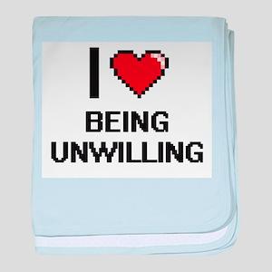 I love Being Unwilling Digitial Desig baby blanket