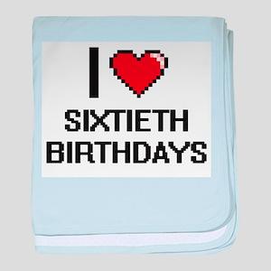 I Love Sixtieth Birthdays Digital Des baby blanket