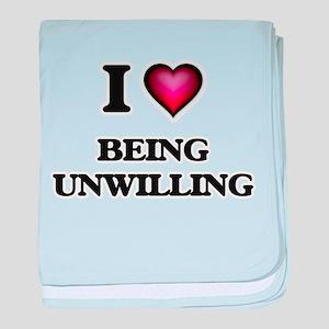 I love Being Unwilling baby blanket