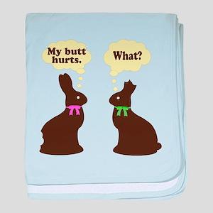 My butt hurts Chocolate bunnies baby blanket
