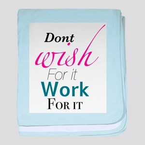 Don't wish for it, work for it baby blanket