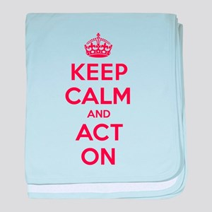 Keep Calm Act On baby blanket