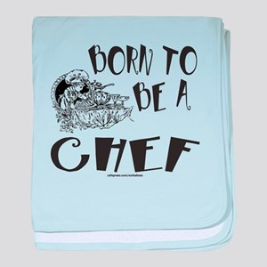BORN TO BE A CHEF baby blanket