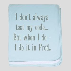 I Don't Always Test my Code baby blanket