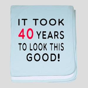 It Took 40 Birthday Designs baby blanket