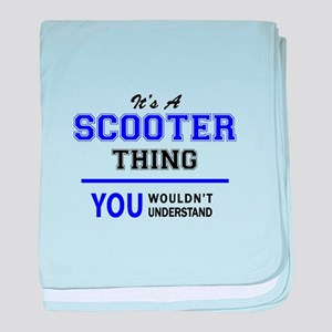 SCOOTER thing, you wouldn't understan baby blanket