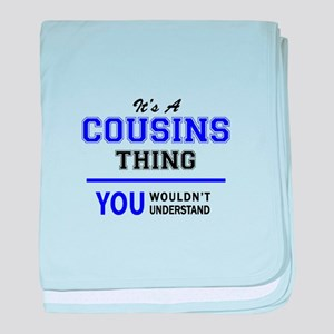 It's COUSINS thing, you wouldn't unde baby blanket