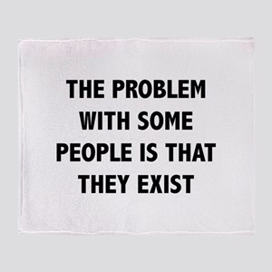 The Problem With Some People Is That They Exist St