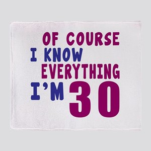 I Know Everythig I Am 30 Throw Blanket