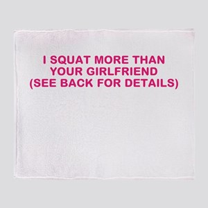 I SQUAT MORE THAN YOUR GIRLFRIEND Throw Blanket