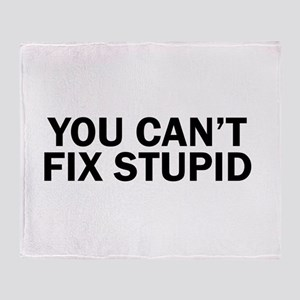 you cant fix stupid funny hilarious, Throw Blanket