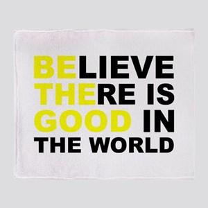 Believe There Is Good In The World Throw Blanket