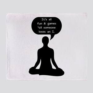Its All Fun & Games Till Someone Los Throw Blanket
