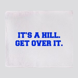 ITS-A-HILL-GET-OVER-IT-FRESH-BLUE Throw Blanket