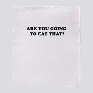 ARE YOU GOG TO EAT THAT? Throw Blanket