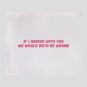 If I agreed with you Throw Blanket