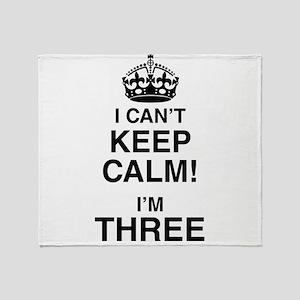 I Can't Keep Calm I'm Three Throw Blanket