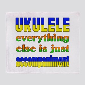 Ukulele everything else is just acco Throw Blanket