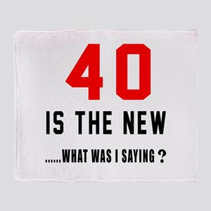 40 Is The New What Was I Saying ? Throw Blanket