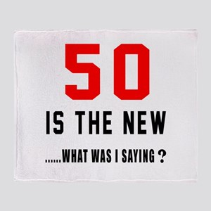 50 Is The New What Was I Saying ? Throw Blanket