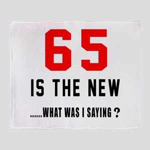 65 Is The New What Was I Saying ? Throw Blanket