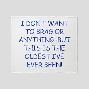 Birthday Humor (Brag) Throw Blanket