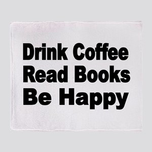 Drink Coffee,Read Books,Be Happy 2 Throw Blanket