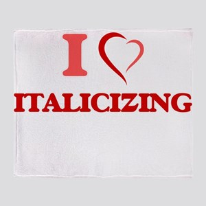 I Love Italicizing Throw Blanket