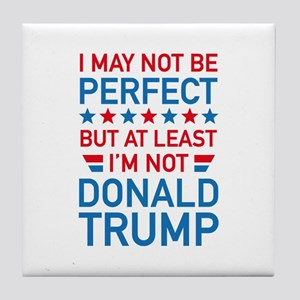 At Least I'm Not Donald Trump Tile Coaster