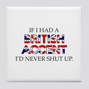 If I Had A British Accent Tile Coaster
