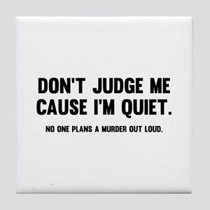 Don't Judge Me Cause I'm Quiet Tile Coaster
