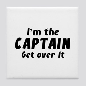 I'm The Captain Get Over It Tile Coaster