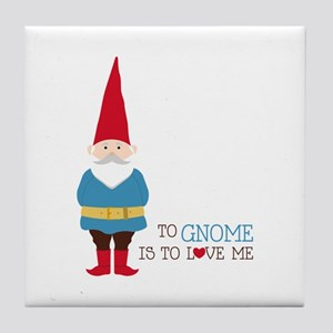 To Gnome Is To Love Me Tile Coaster