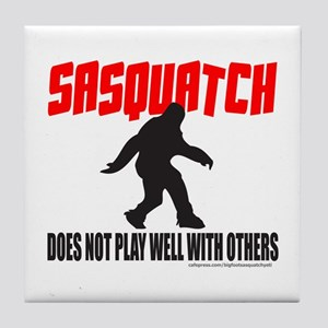 SASQUATCH DOES NOT PLAY WELL WITH OTHERS Tile Coas