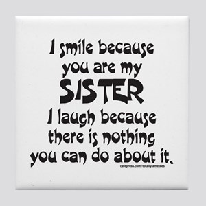 BECAUSE YOU ARE MY SISTER Tile Coaster